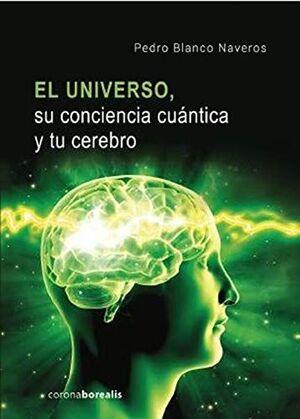 EL UNIVERSO SU CONCIENCIA CUÁNTICA Y TU CEREBRO