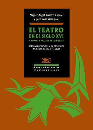 EL TEATRO EN EL SIGLO XVI. AUTORES Y PRÁCTICAS ESCÉNICAS