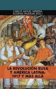 LA REVOLUCIÓN RUSA Y AMÉRICA LATINA: 1917 Y MÁS ALLÁ