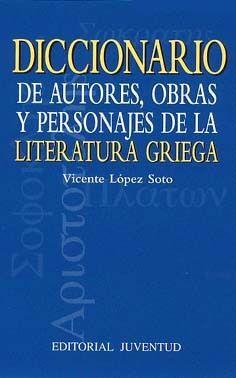 DICCIONARIO DE AUTORES,OBRAS Y PERSONAJES DE LA LITERATURA GRIEGA
