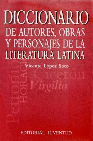 DICCIONARIO DE AUTORES,OBRAS Y PERSONAJES DE LA LITERATURA LATINA